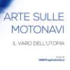 Arte sulle motonavi. Il varo dell'utopia, exhibition catalogue, Roma, Galleria Nazionale d'Arte Moderna, Il Leggio Libreria Editrice, Chioggia, 2016